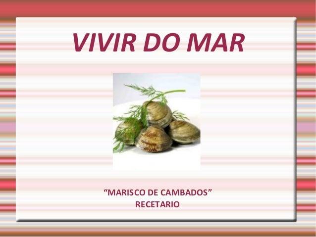 """VIVIR DO MAR  """"MARISCO DE CAMBADOS"""" RECETARIO"""