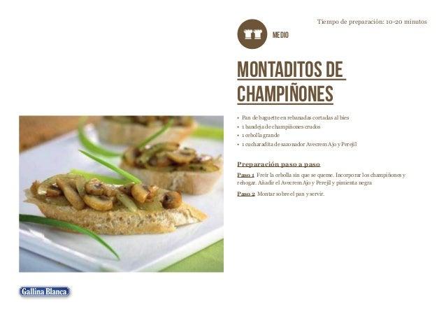 Tiempo de preparación: 10-20 minutos  MEDIO  Montaditos de champiñones •  Pan de baguette en rebanadas cortadas al bies • ...