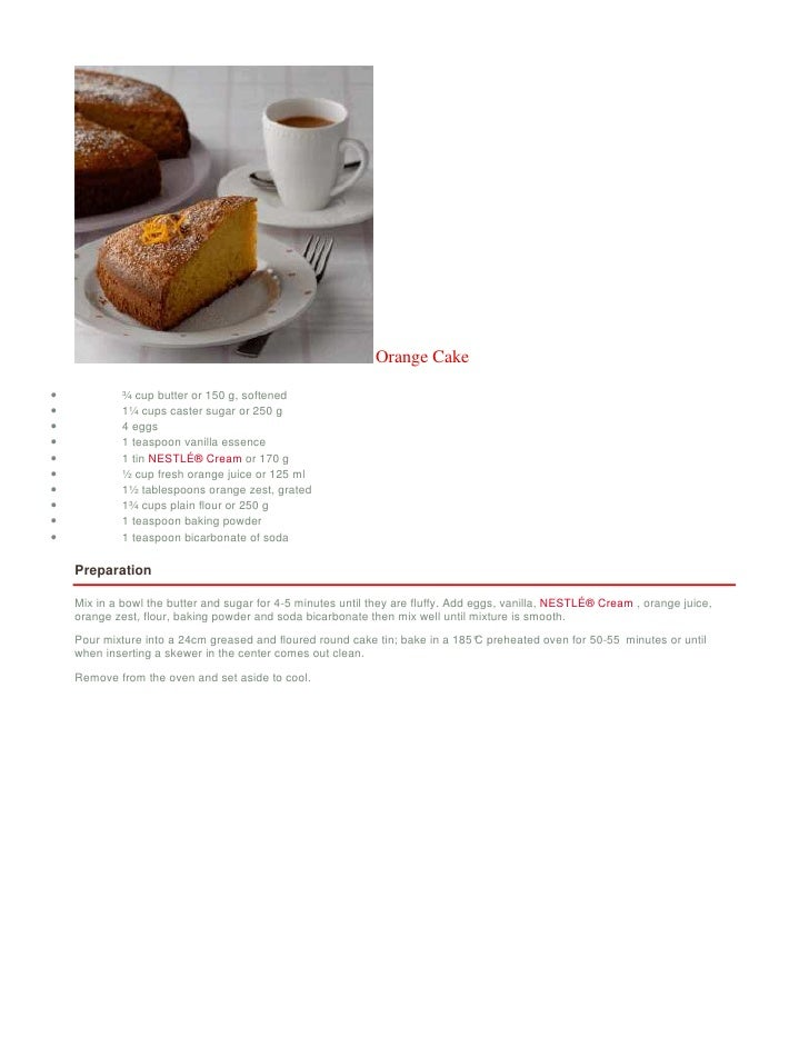 Orange Cake  •            ¾ cup butter or 150 g, softened •            1¼ cups caster sugar or 250 g •            4 eggs •...
