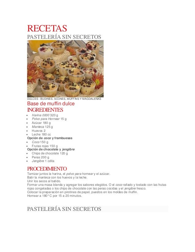 RECETAS PASTELERÍA SIN SECRETOS  DULCES - BUDINES, SCONES, MUFFINS Y MAGDALENAS  Base de muffin dulce  INGREDIENTES  Hari...