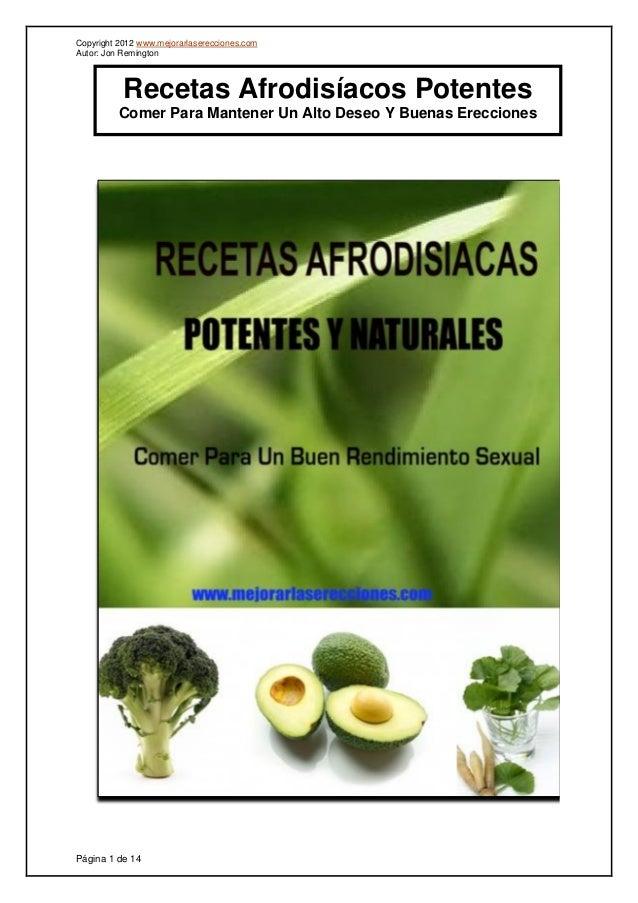 Copyright 2012 www.mejorarlaserecciones.com Autor: Jon Remington Página 1 de 14 Recetas Afrodisíacos Potentes Comer Para M...