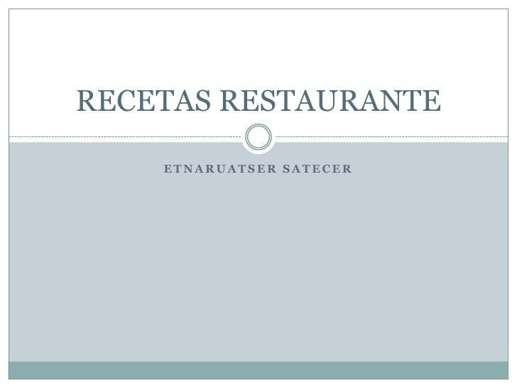 RECETAS RESTAURANTE    ETNARUATSER SATECER