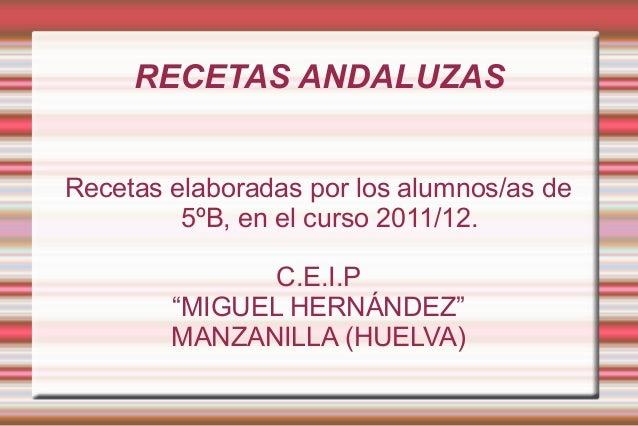 """RECETAS ANDALUZASRecetas elaboradas por los alumnos/as de         5ºB, en el curso 2011/12.               C.E.I.P        """"..."""