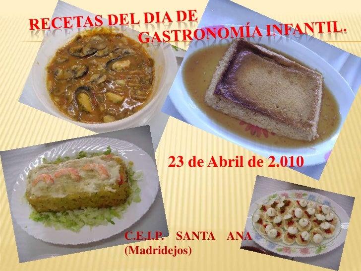 Recetas del dia de gastronomía infantil.<br />23 de Abril de 2.010<br />C.E.I.P.    SANTA    ANA   (Madridejos)<br />