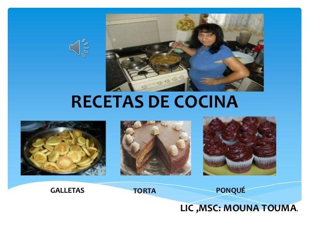 RECETAS DE COCINA  GALLETAS  TORTA  PONQUÉ  LIC ,MSC: MOUNA TOUMA.