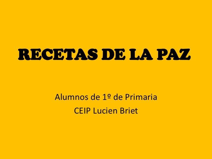 RECETAS DE LA PAZ   Alumnos de 1º de Primaria       CEIP Lucien Briet