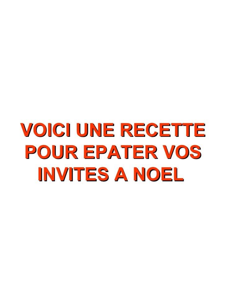 VOICI UNE RECETTE POUR EPATER VOS INVITES A NOEL