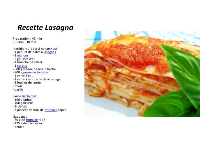 Recette Lasagna<br />Préparation : 45 minCuisson : 30 minIngrédients (pour 8 personnes) :- 1 paquet de pâtes à lasagnes- 3...