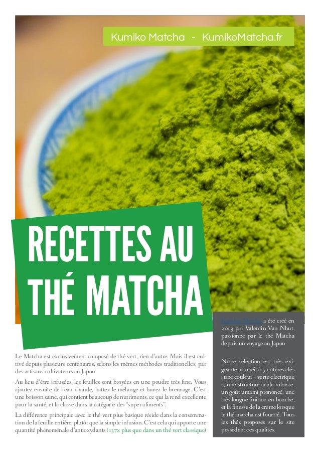 RECETTES AU Kumiko Matcha a été créé en 2013 par Valentin Van Nhut, passionné par le thé Matcha depuis un voyage au Japon....