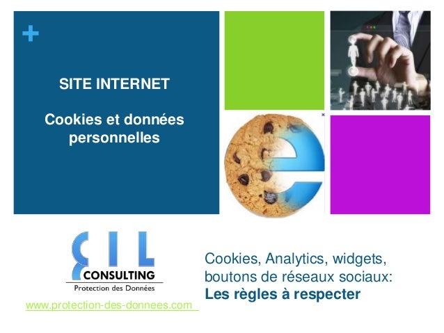 +  Cookies, Analytics, widgets,  boutons de réseaux sociaux:  Les règles à respecter  SITE INTERNET  Cookies et données  p...