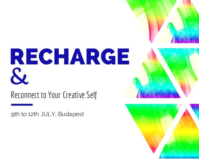 RECHARGE & Reconnect to Your Creative Self 9th to 12th JULY, Budapest