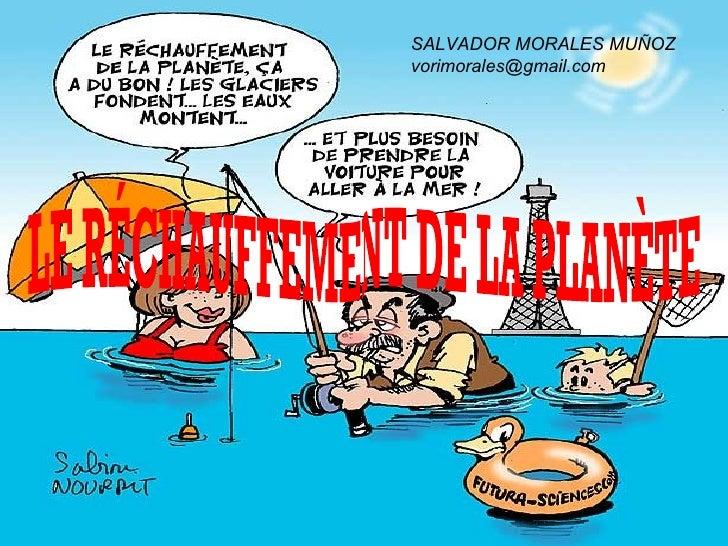 LE RÉCHAUFFEMENT DE LA PLANÈTE SALVADOR MORALES MUÑOZ [email_address]
