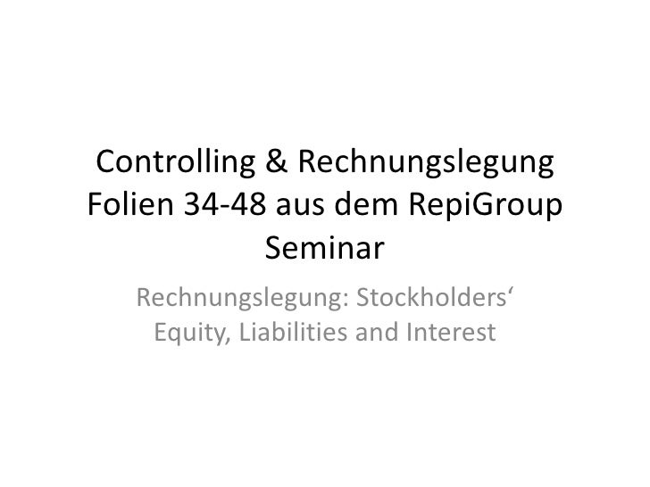 Controlling & Rechnungslegung Folien 34-48 aus dem RepiGroup Seminar<br />Rechnungslegung: Stockholders' Equity, Liabiliti...