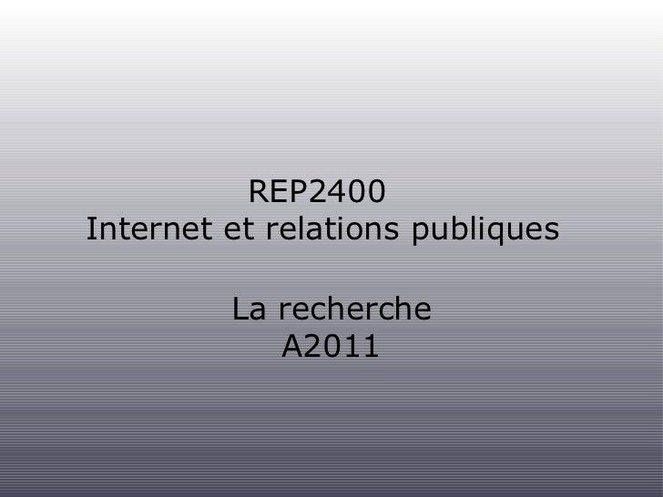 REP2400  Internet et relations publiques <ul><li>La recherche </li></ul><ul><li>A2011 </li></ul>