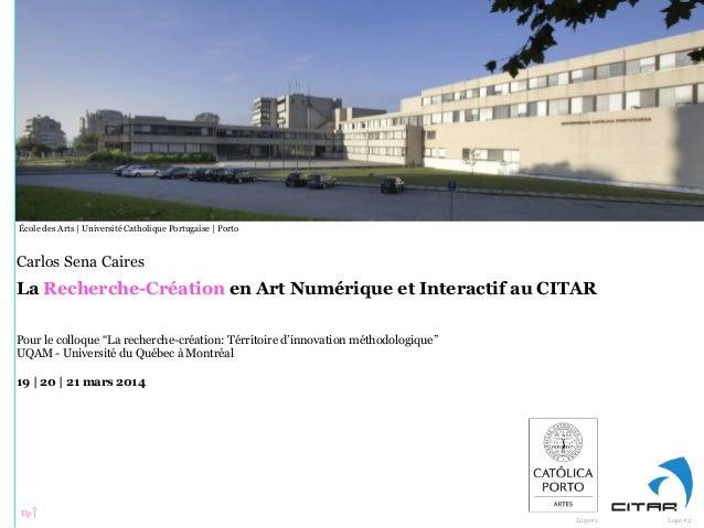 Logo#1 Logo#2 École des Arts   Université Catholique Portugaise   Porto La Recherche-Création en Art Numérique et Interact...
