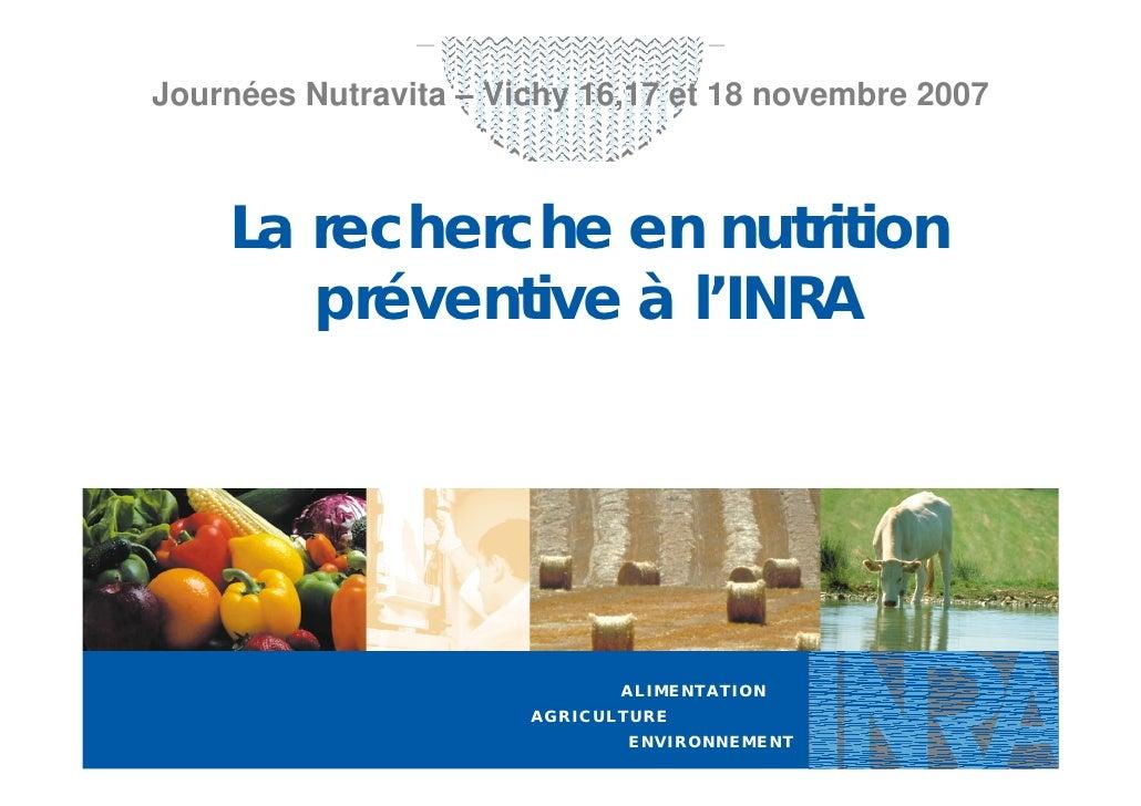 Journées Nutravita – Vichy 16,17 et 18 novembre 2007        La recherche en nutrition        préventive à l'INRA          ...