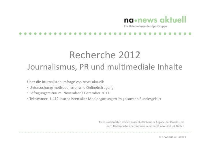 Recherche 2012 Journalismus, PR und mul6mediale Inhalte Über die Journalistenumfrage von news aktu...