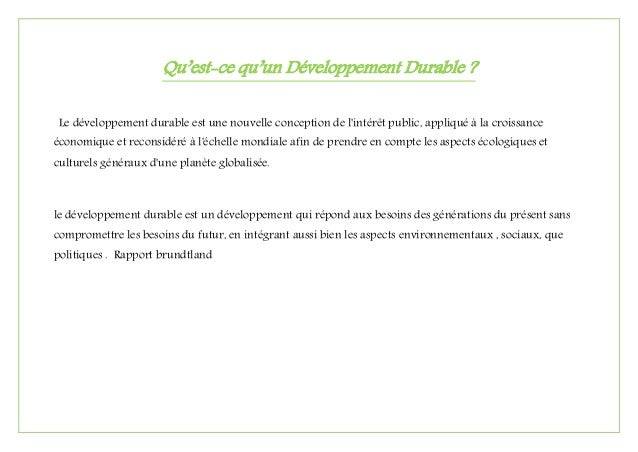 Qu'est-ce qu'un Développement Durable ? Le développement durable est une nouvelle conception de l'intérêt public, appliqué...