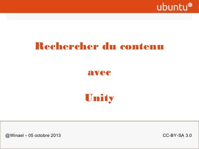 Rechercher du contenu avec Unity  @Winael – 05 octobre 2013  CC-BY-SA 3.0