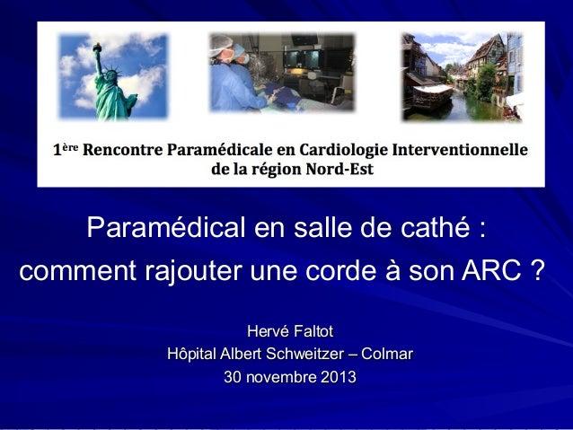 Paramédical en salle de cathé : comment rajouter une corde à son ARC ? Hervé Faltot Hôpital Albert Schweitzer – Colmar 30 ...