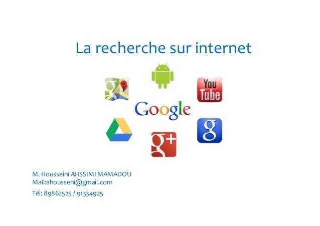 La recherche sur internet  M. Housseini AHSSIMI MAMADOU  Mail:ahousseni@gmail.com  Tél: 89862525 / 91334925