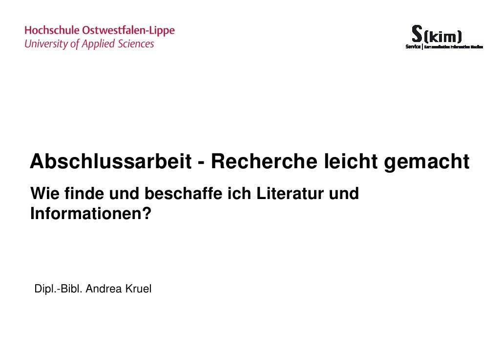 Abschlussarbeit - Recherche leicht gemachtWie finde und beschaffe ich Literatur undInformationen?Dipl.-Bibl. Andrea Kruel