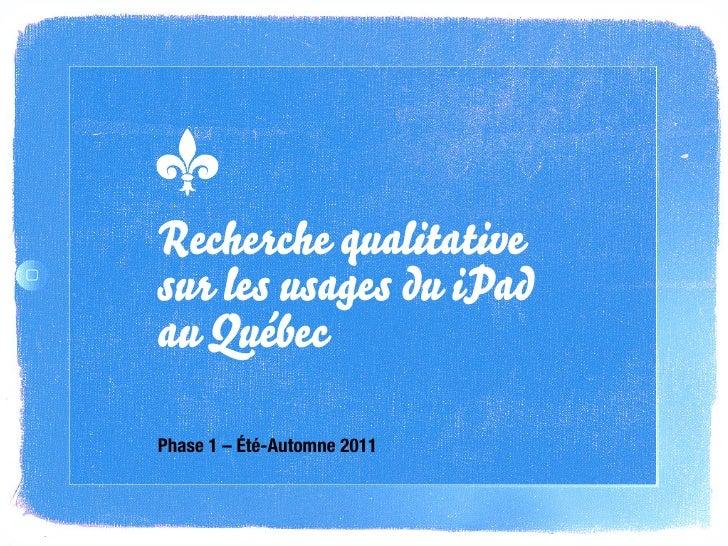 Recherche qualitativesur les usages du iPadau QuébecPhase 1 – Été-Automne 2011