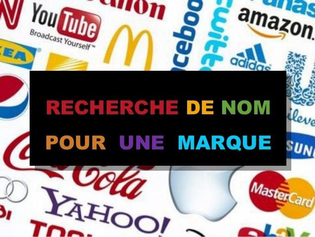 www.lesbrigadesdumarketing.com Les Brigades du Marketing © 2013 Page 1 RECHERCHE DE NOM POUR UNE MARQUE RECHERCHE DE NOM P...