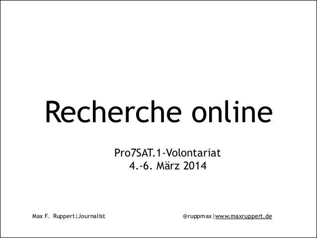 Max F. Ruppert|Journalist @ruppmax|www.maxruppert.de Recherche online Pro7SAT.1-Volontariat 4.-6. März 2014