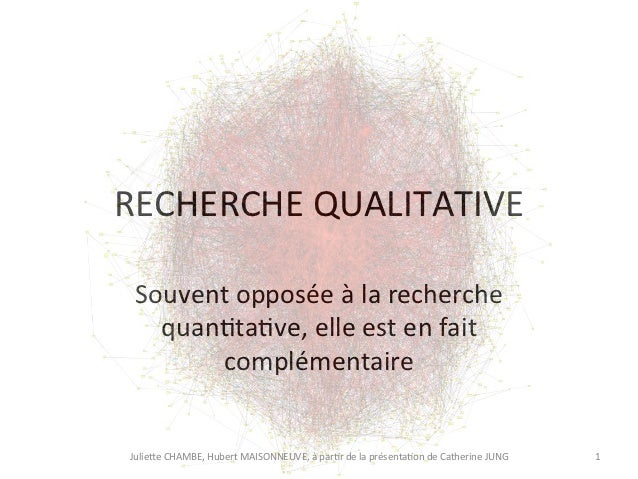 RECHERCHE QUALITATIVE   Souvent opposée à la recherche     quan>ta>ve, elle est en fait         co...