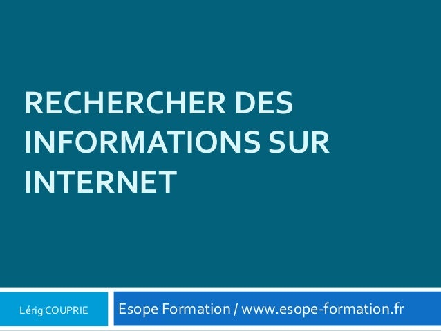 RECHERCHER DES INFORMATIONS SUR INTERNET  Lérig COUPRIE  Esope Formation / www.esope-formation.fr