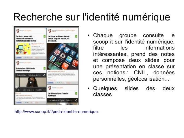 Recherche sur l'identité numérique ● Chaque groupe consulte le scoop it sur l'identité numérique, filtre les informations ...
