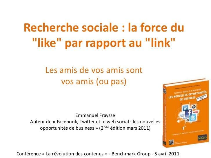 """Recherche sociale : la force du """"like"""" par rapport au """"link""""<br />Les amis de vos amis sont vos amis (ou pas)<br />Emmanue..."""