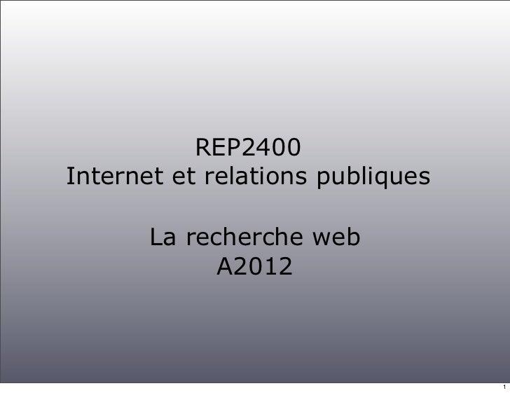 REP2400Internet et relations publiques       La recherche web             A2012                                  1