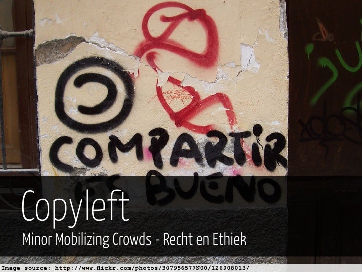 Copyleft     Minor Mobilizing Crowds - Recht en EthiekImage source: http://www.flickr.com/photos/30795657@N00/126908013/