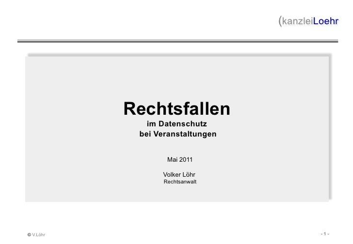 (kanzleiLoehr           Rechtsfallen              im Datenschutz            bei Veranstaltungen                  Mai 2011 ...