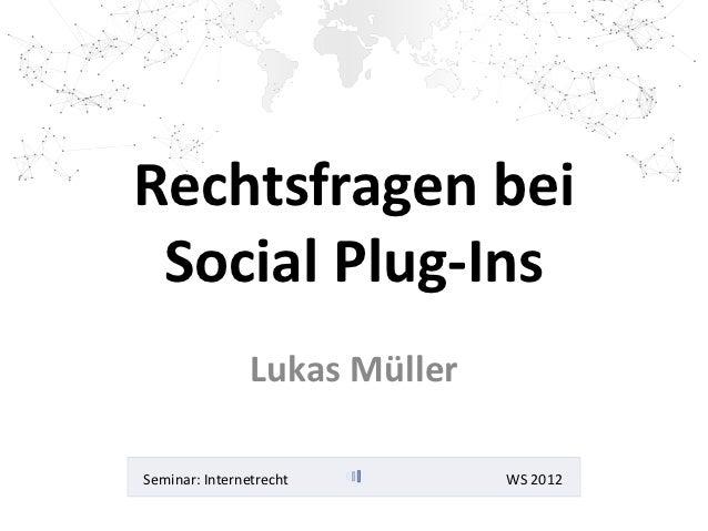 Rechtsfragen bei Social Plug-Ins                Lukas MüllerSeminar: Internetrecht         WS 2012