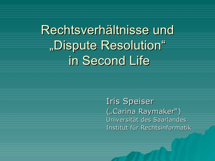 """Rechtsverhältnisse und """"Dispute Resolution"""" in Second Life"""