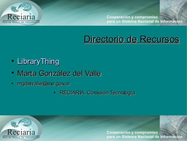 Directorio de RecursosDirectorio de RecursosLibraryThingLibraryThingMarta González del ValleMarta González del Vallemgd...