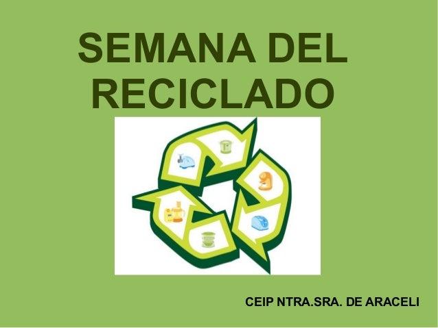 SEMANA DELRECICLADO      CEIP NTRA.SRA. DE ARACELI