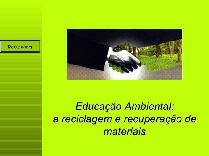 Educação Ambiental: a reciclagem e recuperação de materiais Reciclagem