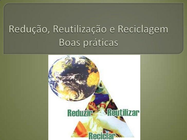  Os  três R's (Reduzir, Reutilizar e Reciclar) constituem uma estratégia de abordagem mais sustentável na gestão de resíd...