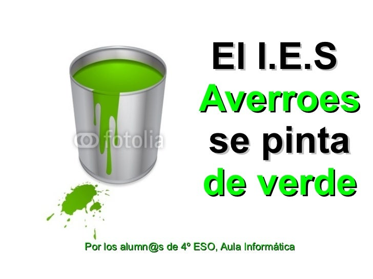 El I.E.S                       Averroes                       se pinta                       de verdePor los alumn@s de 4º...