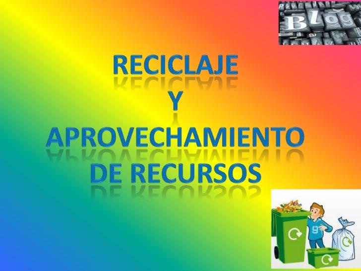 ¿QUÉ ES EL RECICLAJE?El reciclaje es un proceso fisicoquímico omecánico que consiste en someter a unamateria o un producto...
