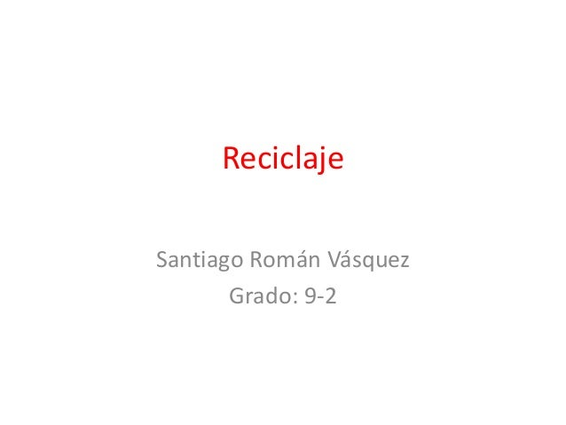 ReciclajeSantiago Román Vásquez       Grado: 9-2