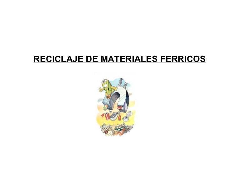 RECICLAJE DE MATERIALES FERRICOS