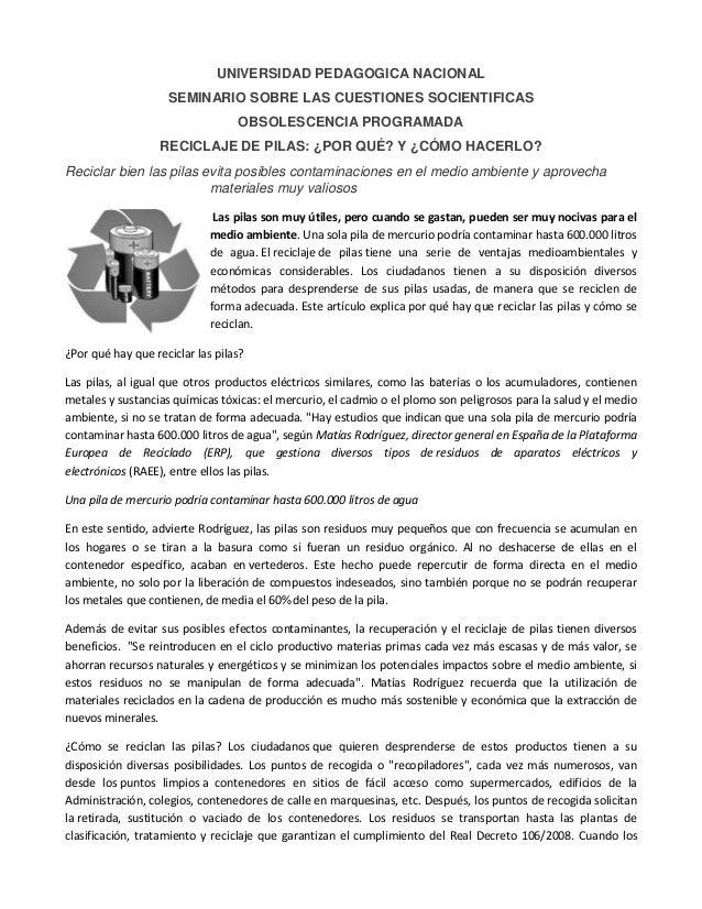 UNIVERSIDAD PEDAGOGICA NACIONAL SEMINARIO SOBRE LAS CUESTIONES SOCIENTIFICAS OBSOLESCENCIA PROGRAMADA RECICLAJE DE PILAS: ...