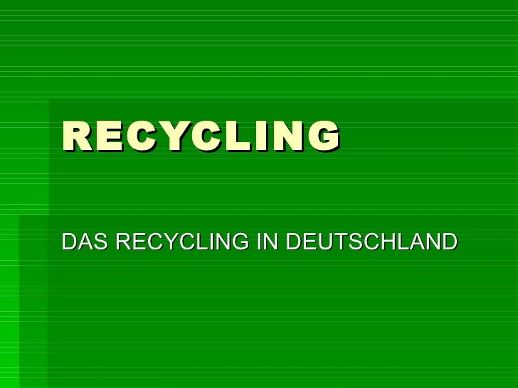 RECYCLINGDAS RECYCLING IN DEUTSCHLAND