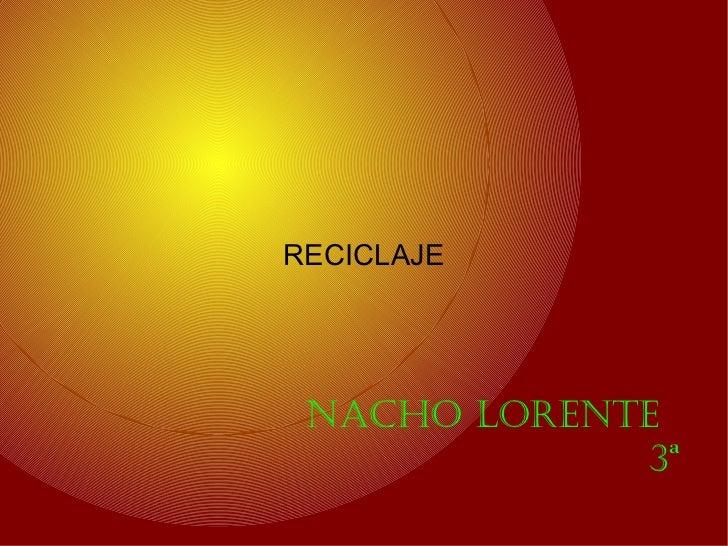 RECICLAJE NACHO LORENTE             3ª