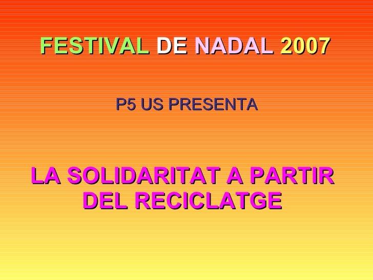 FESTIVAL  DE  NADAL   2007 P5 US PRESENTA LA SOLIDARITAT A PARTIR DEL RECICLATGE